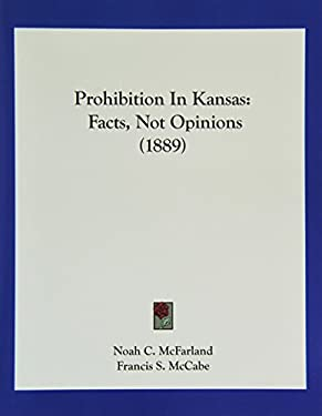 Prohibition in Kansas: Facts, Not Opinions (1889) - McFarland, Noah C. / McCabe, Francis S.