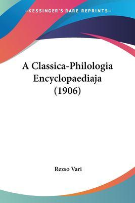 A Classica-Philologia Encyclopaediaja (1906) 9781120111791