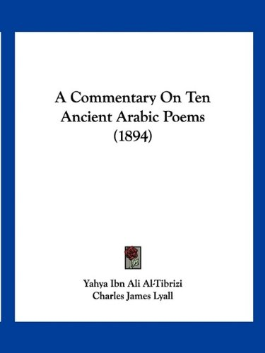 A Commentary on Ten Ancient Arabic Poems (1894) 9781120112484