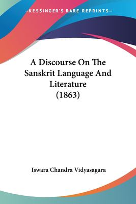 A Discourse on the Sanskrit Language and Literature (1863) 9781120116062
