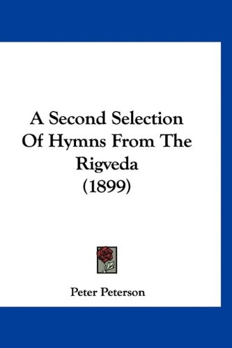A Second Selection of Hymns from the Rigveda (1899) 9781120129024