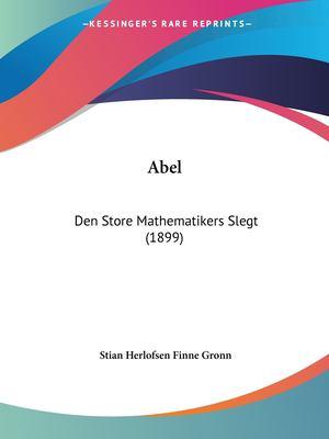 Abel: Den Store Mathematikers Slegt (1899) 9781120454959