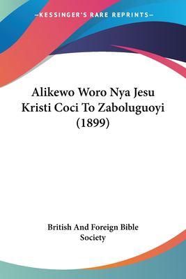 Alikewo Woro Nya Jesu Kristi Coci to Zaboluguoyi (1899) 9781120471079