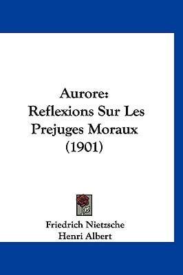 Aurore: Reflexions Sur Les Prejuges Moraux (1901)