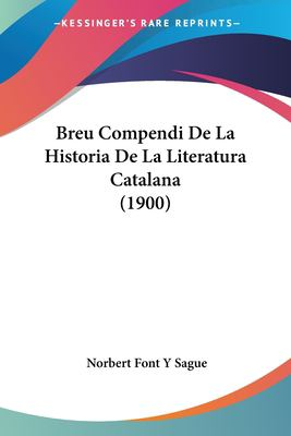 Breu Compendi de La Historia de La Literatura Catalana (1900) 9781120412690