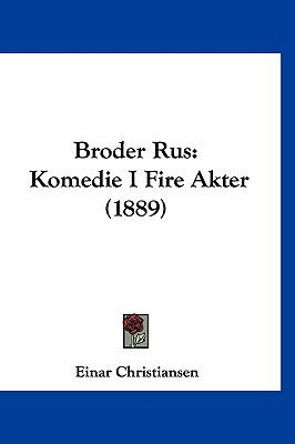 Broder Rus: Komedie I Fire Akter (1889) 9781120358790