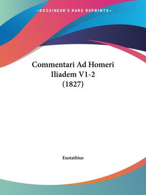 Commentari Ad Homeri Iliadem V1-2 (1827) 9781120618184
