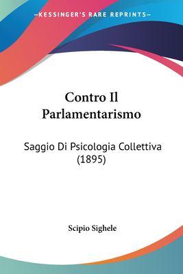 Contro Il Parlamentarismo: Saggio Di Psicologia Collettiva (1895)