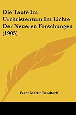 Die Taufe Im Urchristentum Im Lichte Der Neueren Forschungen (1905) 9781120412119