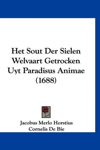 Het Sout Der Sielen Welvaart Getrocken Uyt Paradisus Animae (1688) 9781120389244