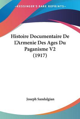 Histoire Documentaire de L'Armenie Des Ages Du Paganisme V2 (1917) 9781120497741