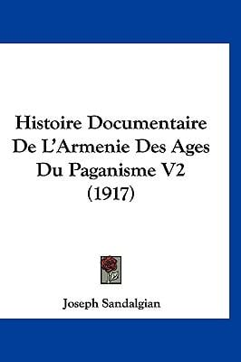 Histoire Documentaire de L'Armenie Des Ages Du Paganisme V2 (1917)