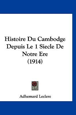 Histoire Du Cambodge Depuis Le 1 Siecle de Notre Ere (1914) 9781120602510