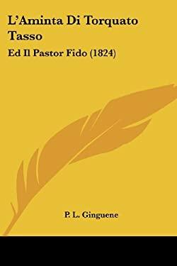 L'Aminta Di Torquato Tasso: Ed Il Pastor Fido (1824) 9781120488206