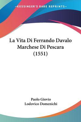 La Vita Di Ferrando Davalo Marchese Di Pescara (1551) 9781120309471