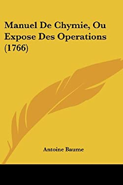 Manuel de Chymie, Ou Expose Des Operations (1766) 9781120000033