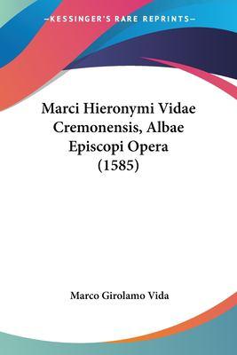 Marci Hieronymi Vidae Cremonensis, Albae Episcopi Opera (1585) 9781120000316