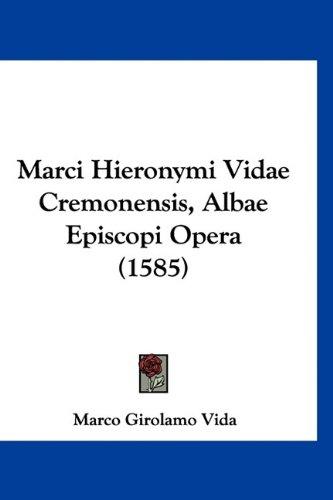 Marci Hieronymi Vidae Cremonensis, Albae Episcopi Opera (1585) 9781120092212