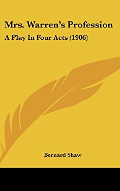 Mrs. Warren's Profession: A Play in Four Acts (1906) 9781120350718