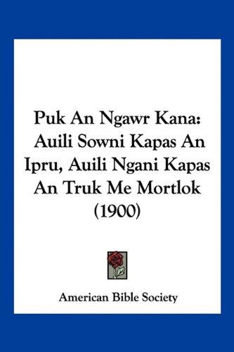 Puk an Ngawr Kana: Auili Sowni Kapas an Ipru, Auili Ngani Kapas an Truk Me Mortlok (1900) 9781120684417