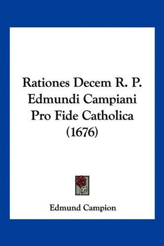Rationes Decem R. P. Edmundi Campiani Pro Fide Catholica (1676) 9781120687036
