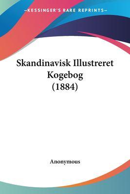 Skandinavisk Illustreret Kogebog (1884) 9781120708625