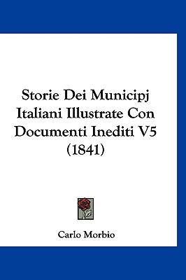 Storie Dei Municipj Italiani Illustrate Con Documenti Inediti V5 (1841) 9781120583314
