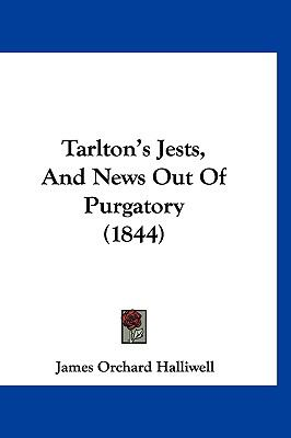 Tarlton's Jests, and News Out of Purgatory (1844) 9781120791887