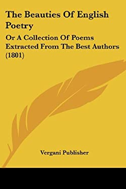 The Beauties of English Poetry: Or a Collection of Poems Extracted from the Best Authors (1801) 9781120728029