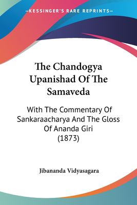 The Chandogya Upanishad of the Samaveda: With the Commentary of Sankaraacharya and the Gloss of Ananda Giri (1873) 9781120734754