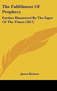 The Fulfillment of Prophecy: Farther Illustrated by the Signs of the Times (1817) 9781120998118