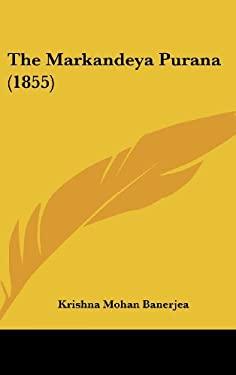 The Markandeya Purana (1855) 9781120987372