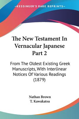 The New Testament in Vernacular Japanese Part 2: From the Oldest Existing Greek Manuscripts, with Interlinear Notices of Various Readings (1879) 9781120963819