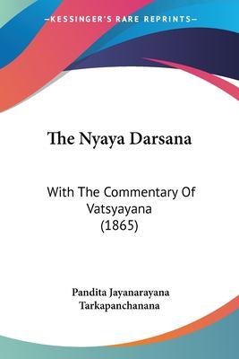The Nyaya Darsana: With the Commentary of Vatsyayana (1865) 9781120204233