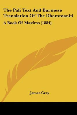 The Pali Text and Burmese Translation of the Dhammaniti: A Book of Maxims (1884) 9781120030573