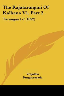 The Rajatarangini of Kalhana V1, Part 2: Tarangas 1-7 (1892) 9781120964380