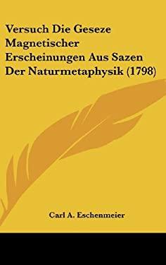 Versuch Die Geseze Magnetischer Erscheinungen Aus Sazen Der Naturmetaphysik (1798) 9781120080554