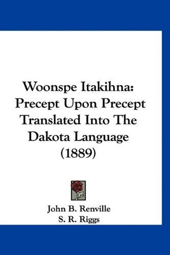 Woonspe Itakihna: Precept Upon Precept Translated Into the Dakota Language (1889) 9781120067227