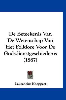 de Beteekenis Van de Wetenschap Van Het Folklore Voor de Godsdienstgeschiedenis (1887) 9781120561909