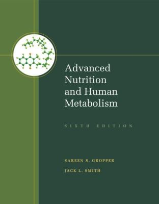 Advanced Nutrition and Human Metabolism - 6th Edition