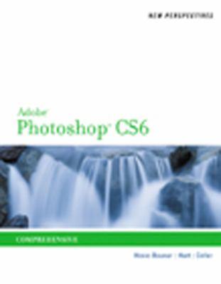 New Perspectives on Adobe Photoshop Cs6, Comprehensive 9781133526315