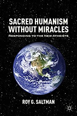 Sacred Humanism Without Miracles: Responding to the New Atheists 9781137003614