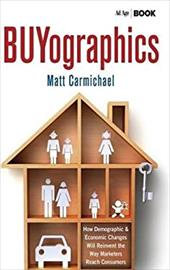 Buyographics: How Demographic and Economic Changes Will Reinvent the Way Marketers Reach Consumers 21051710