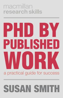 PhD by Published Work: A Practical Guide for Success (Palgrave Research Skills)