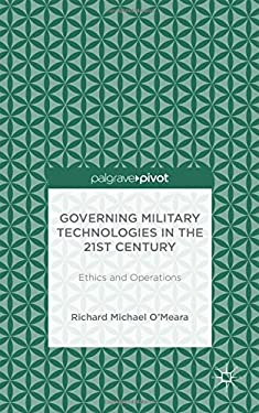 Governing Military Technologies in the 21st Century: Ethics and Operations