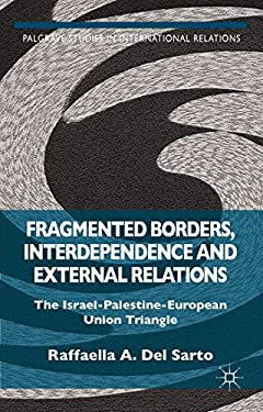 Fragmented Borders, Interdependence and External Relations: The Israel-Palestine-European Union Trianglep (Palgrave Studies in International Relations