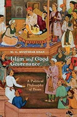 Islam and Good Governance: A Political Philosophy of Ihsan