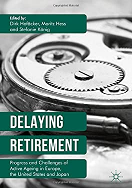 Delaying Retirement: Progress and Challenges of Active Ageing in Europe, the United States and Japan