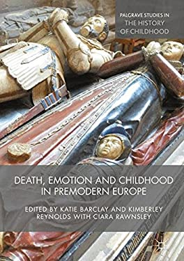 Death, Emotion and Childhood in Premodern Europe (Palgrave Studies in the History of Childhood)