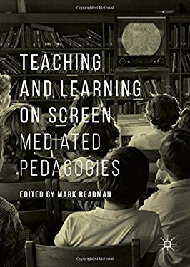 Teaching and Learning on Screen: Mediated Pedagogies